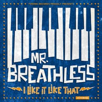 Mr. Breathless - I Like It Like That - MCD (uusi)